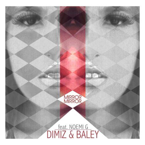 Baley & Dimiz - Mirror Mirror feat. Noemi G