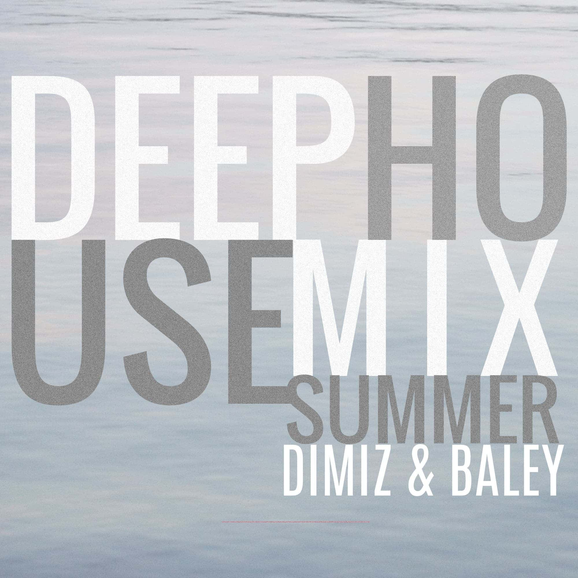 Dimiz & Baley - Deep House Mix Summer 2017